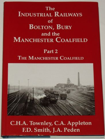 The Industrial Railways of Bolton, Bury and the Manchester Coalfield - Part 2 - The Manchester Coalfield, by C.H.A Townley, C.A. Appleton, F.D. Smith
